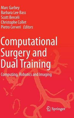 Computational Surgery and Dual Training: Computing, Robotics and Imaging (Hardback)