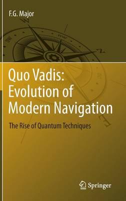 Quo Vadis: Evolution of Modern Navigation: The Rise of Quantum Techniques (Hardback)