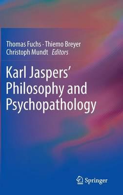 Karl Jaspers' Philosophy and Psychopathology (Hardback)