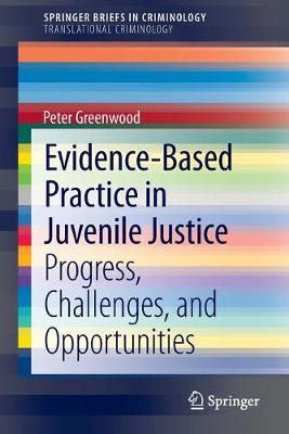 Evidence-Based Practice in Juvenile Justice: Progress, Challenges, and Opportunities - SpringerBriefs in Criminology (Paperback)
