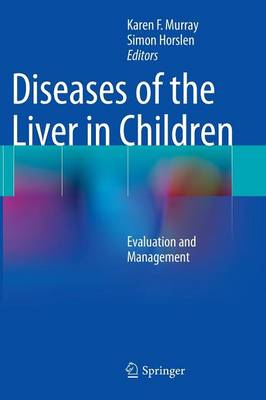 Diseases of the Liver in Children: Evaluation and Management (Hardback)