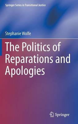 The Politics of Reparations and Apologies - Springer Series in Transitional Justice 7 (Hardback)
