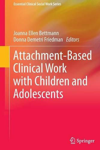 Attachment-Based Clinical Work with Children and Adolescents - Essential Clinical Social Work Series (Paperback)