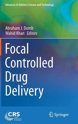 Focal Controlled Drug Delivery - Advances in Delivery Science and Technology (Hardback)