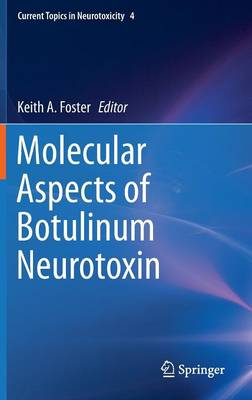 Molecular Aspects of Botulinum Neurotoxin - Current Topics in Neurotoxicity 4 (Hardback)