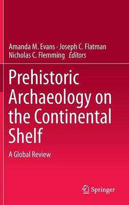 Prehistoric Archaeology on the Continental Shelf: A Global Review (Hardback)