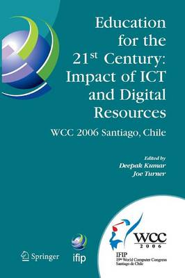Education for the 21st Century - Impact of ICT and Digital Resources: IFIP 19th World Computer Congress, TC-3 Education, August 21-24, 2006, Santiago, Chile - IFIP Advances in Information and Communication Technology 210 (Paperback)