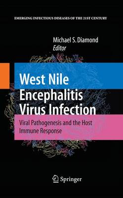 West Nile Encephalitis Virus Infection: Viral Pathogenesis and the Host Immune Response - Emerging Infectious Diseases of the 21st Century (Paperback)