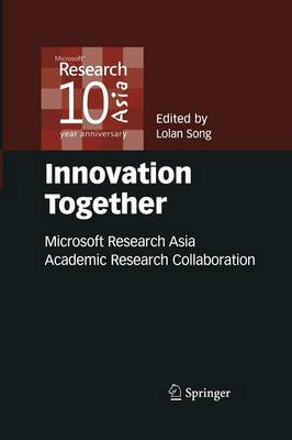 Innovation Together: Microsoft Research Asia Academic Research Collaboration (Paperback)