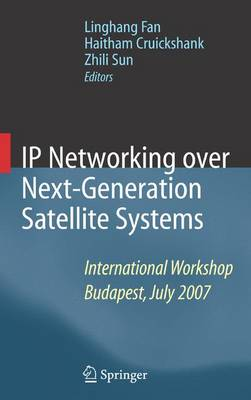 IP Networking over Next-Generation Satellite Systems: International Workshop, Budapest, July 2007 (Paperback)