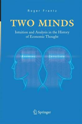 Two Minds: Intuition and Analysis in the History of Economic Thought (Paperback)