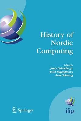History of Nordic Computing: IFIP WG9.7 First Working Conference on the History of Nordic Computing (HiNC1), June 16-18, 2003, Trondheim, Norway - IFIP Advances in Information and Communication Technology 174 (Paperback)