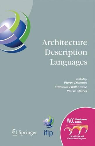 Architecture Description Languages: IFIP TC-2 Workshop on Architecture Description Languages (WADL), World Computer Congress, Aug. 22-27, 2004, Toulouse, France - IFIP Advances in Information and Communication Technology 176 (Paperback)