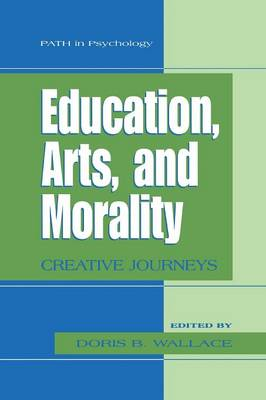 Education, Arts, and Morality: Creative Journeys - Path in Psychology (Paperback)