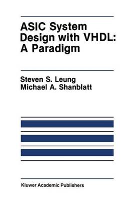 ASIC System Design with VHDL: A Paradigm - The Springer International Series in Engineering and Computer Science 75 (Paperback)