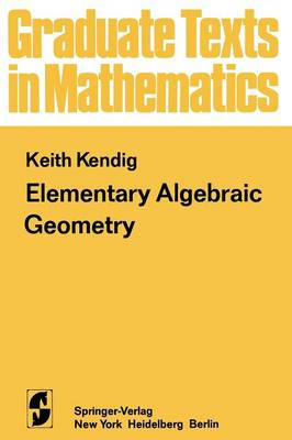 Elementary Algebraic Geometry - Graduate Texts in Mathematics 44 (Paperback)