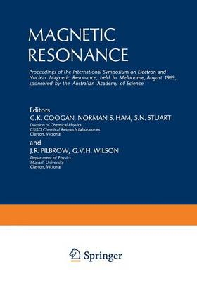 Magnetic Resonance: Proceedings of the International Symposium on Electron and Nuclear Magnetic Resonance, held in Melbourne, August 1969, sponsored by the Australian Academy of Science (Paperback)