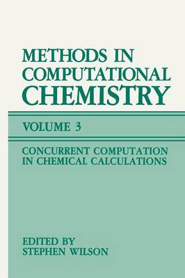 Methods in Computational Chemistry: Volume 3: Concurrent Computation in Chemical Calculations (Paperback)