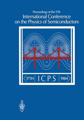 Proceedings of the 17th International Conference on the Physics of Semiconductors: San Francisco, California, USA August 6-10, 1984 (Paperback)