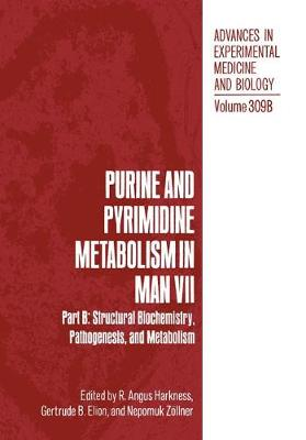 Purine and Pyrimidine Metabolism in Man VII: Part B: Structural Biochemistry, Pathogenesis, and Metabolism - Advances in Experimental Medicine and Biology 309B (Paperback)