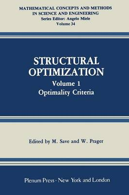 Structural Optimization: Volume 1: Optimality Criteria - Mathematical Concepts and Methods in Science and Engineering 34 (Paperback)
