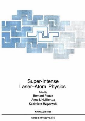 Super-Intense Laser-Atom Physics - NATO Science Series B 316 (Paperback)