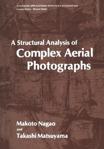 A Structural Analysis of Complex Aerial Photographs - Advanced Applications in Pattern Recognition (Paperback)