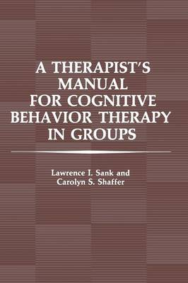 A Therapist's Manual for Cognitive Behavior Therapy in Groups (Paperback)