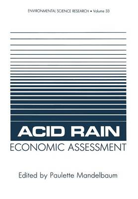 Acid Rain Economic Assessment - Environmental Science Research 33 (Paperback)