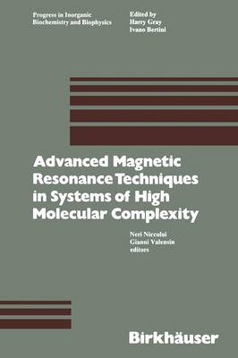 Advanced Magnetic Resonance Techniques in Systems of High Molecular Complexity - Progress in Inorganic Biochemistry and Biophysics 2 (Paperback)
