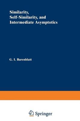 Similarity, Self-Similarity, and Intermediate Asymptotics (Paperback)