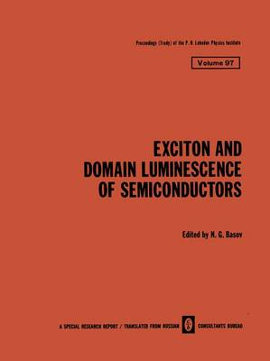 Exciton and Domain Luminescence of Semiconductors - The Lebedev Physics Institute Series (Paperback)