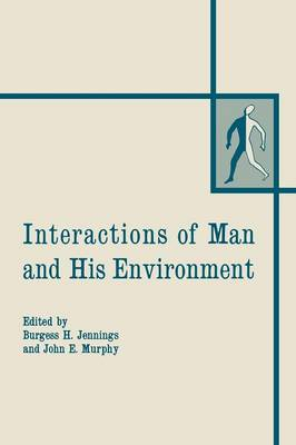 Interactions of Man and His Environment: Proceeding of the Northewestern University Conference held January 28-29, 1965 (Paperback)