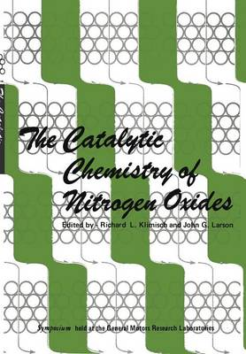 The Catalytic Chemistry of Nitrogen Oxides: Proceedings of the Symposium on The Catalytic Chemistry of Nitrogen Oxides held at the General Motors Research Laboratories, Warren, Michigan, October 7-8, 1974 (Paperback)
