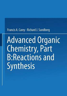 Advanced Organic Chemistry: Reactions and Synthesis Part B (Paperback)