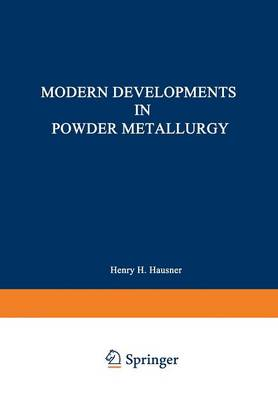 Modern Developments in Powder Metallurgy: Volume 5: Materials and Properties Proceedings of the 1970 International Powder Metallurgy Conference, sponsored by the Metal Power Industries Federation and the American Powder Metallurgy Institute (Paperback)