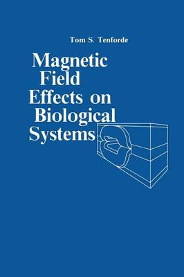 Magnetic Field Effect on Biological Systems: based on the Proceedings of the Biomagnetic Effects Workshop held at Lawrence Berkeley Laboratory University of California, on April 6-7, 1978 (Paperback)