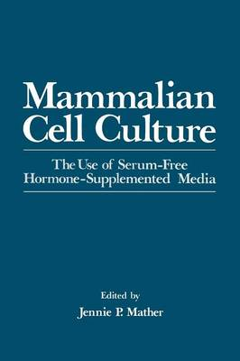 Mammalian Cell Culture: The Use of Serum-Free Hormone-Supplemented Media (Paperback)