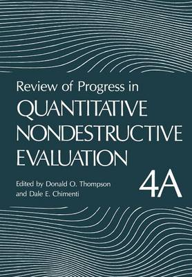 Review of Progress in Quantitative Nondestructive Evaluation: Volume 4A - Review of Progress in Quantitative Nondestructive Evaluation 4A (Paperback)