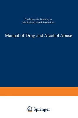 Manual of Drug and Alcohol Abuse: Guidelines for Teaching in Medical and Health Institutions (Paperback)