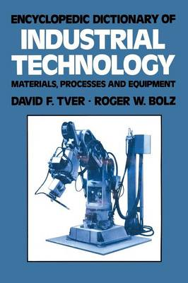 Encyclopedic Dictionary of Industrial Technology: Materials, Processes and Equipment - Chapman and Hall Advanced Industrial Technology Series (Paperback)