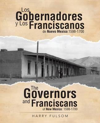 Los Gobernadores y Los Franciscanos de Nuevo Mexico: 1598-1700 the Governors and Franciscans of New Mexico: 1598-1700 (Paperback)