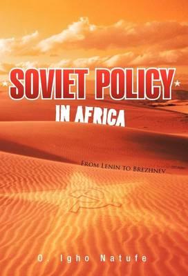 Soviet Policy in Africa: From Lenin to Brezhnev (Hardback)