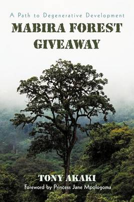 Mabira Forest Giveaway: A Path to Degenerative Development (Paperback)