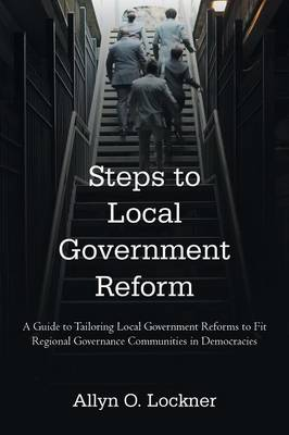 Steps to Local Government Reform: A Guide to Tailoring Local Government Reforms to Fit Regional Governance Communities in Democracies (Paperback)