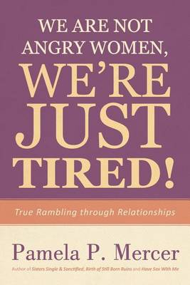 We Are Not Angry Women, We're Just Tired!: True Rambling Through Relationships (Paperback)