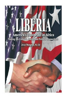 Liberia: America's Footprint in Africa: Making the Cultural, Social, and Political Connections (Hardback)