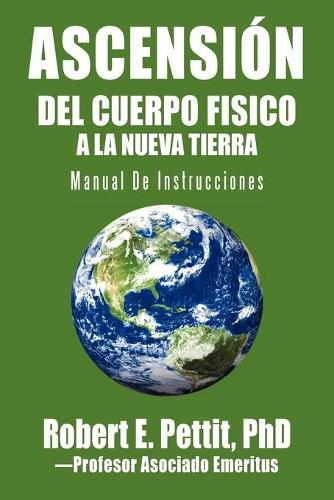 Ascension del Cuerpo Fisico a la Nueva Tierra: Manual de Instrucciones (Paperback)