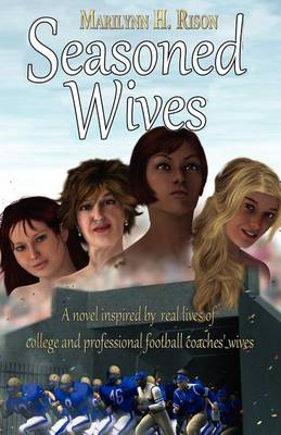 Seasoned Wives: A Novel Inspired by Real Lives of College and Professional Football Coaches' Wives (Paperback)