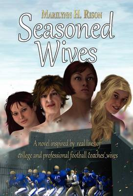 Seasoned Wives: A Novel Inspired by Real Lives of College and Professional Football Coaches' Wives (Hardback)